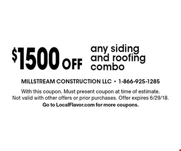 $1500 off any siding and roofing combo. With this coupon. Must present coupon at time of estimate. Not valid with other offers or prior purchases. Offer expires 6/29/18. Go to LocalFlavor.com for more coupons.