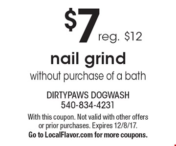 $7 nail grind without purchase of a bath reg. $12. With this coupon. Not valid with other offers or prior purchases. Expires 12/8/17.Go to LocalFlavor.com for more coupons.