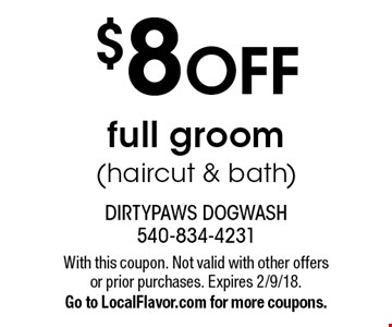 $ 8 OFF full groom (haircut & bath). With this coupon. Not valid with other offers or prior purchases. Expires 2/9/18. Go to LocalFlavor.com for more coupons.