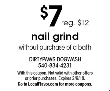 $7 reg. $12 nail grind without purchase of a bath. With this coupon. Not valid with other offers or prior purchases. Expires 2/9/18. Go to LocalFlavor.com for more coupons.