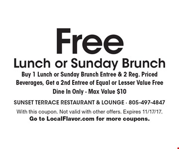 Free lunch or Sunday brunch. Buy 1 lunch or Sunday brunch entree & 2 reg. priced beverages, get a 2nd entree of equal or lesser value free. Dine in only. Max value $10. With this coupon. Not valid with other offers. Expires 11/17/17. Go to LocalFlavor.com for more coupons.