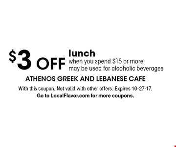 $3 OFF lunch when you spend $15 or more, may be used for alcoholic beverages. With this coupon. Not valid with other offers. Expires 10-27-17. Go to LocalFlavor.com for more coupons.