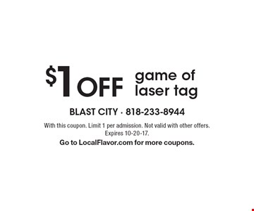 $1 Off game of laser tag. With this coupon. Limit 1 per admission. Not valid with other offers.Expires 10-20-17. Go to LocalFlavor.com for more coupons.