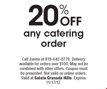20% OFF any catering order. Call Janine at 818-642-8778. Delivery available for orders over $100. May not be combined with other offers. Coupon must be presented. Not valid on online orders. Valid at Salata Granada Hills. Expires 11/17/17.
