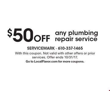 $50 Off any plumbing repair service. With this coupon. Not valid with other offers or prior services. Offer ends 10/31/17. Go to LocalFlavor.com for more coupons.
