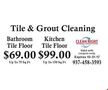Tile & Grout Cleaning: $69.00 Bathroom Tile Floor Up To 75 Sq Ft. $99.00 Kitchen Tile Floor Up To 150 Sq Ft. Valid with coupon only. Expires 10-31-17.