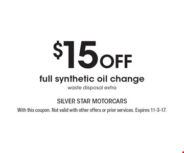 $15 off full synthetic oil change. Waste disposal extra. With this coupon. Not valid with other offers or prior services. Expires 11-3-17.