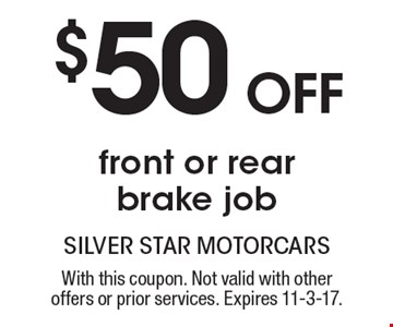 $50 off front or rear brake job. With this coupon. Not valid with other offers or prior services. Expires 11-3-17.