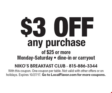 $3 off any purchase of $25 or moreMonday-Saturday - dine-in or carryout. With this coupon. One coupon per table. Not valid with other offers or on holidays. Expires 10/27/17. Go to LocalFlavor.com for more coupons.