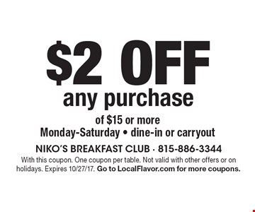 $2 off any purchase of $15 or moreMonday-Saturday - dine-in or carryout. With this coupon. One coupon per table. Not valid with other offers or on holidays. Expires 10/27/17. Go to LocalFlavor.com for more coupons.