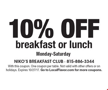 10% off breakfast or lunch Monday-Saturday. With this coupon. One coupon per table. Not valid with other offers or on holidays. Expires 10/27/17. Go to LocalFlavor.com for more coupons.