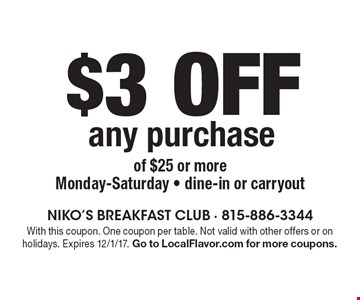 $3 off any purchase of $25 or more. Monday-Saturday - dine-in or carryout. With this coupon. One coupon per table. Not valid with other offers or on holidays. Expires 12/1/17. Go to LocalFlavor.com for more coupons.