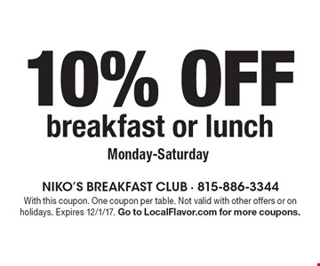 10% off breakfast or lunch. Monday-Saturday. With this coupon. One coupon per table. Not valid with other offers or on holidays. Expires 12/1/17. Go to LocalFlavor.com for more coupons.