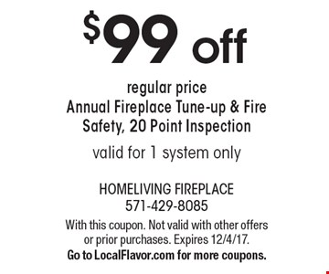 $99 off regular price Annual Fireplace Tune-up & Fire Safety, 20 Point Inspection, valid for 1 system only. With this coupon. Not valid with other offers or prior purchases. Expires 12/4/17.Go to LocalFlavor.com for more coupons.