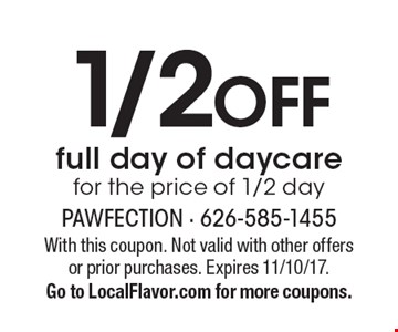 1/2 OFF full day of daycare for the price of 1/2 day. With this coupon. Not valid with other offers or prior purchases. Expires 11/10/17. Go to LocalFlavor.com for more coupons.