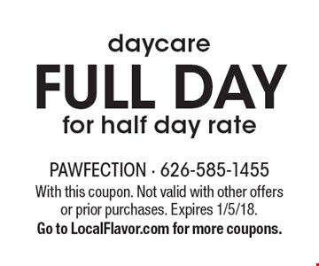 Full Day daycare for half day rate. With this coupon. Not valid with other offers or prior purchases. Expires 1/5/18. Go to LocalFlavor.com for more coupons.