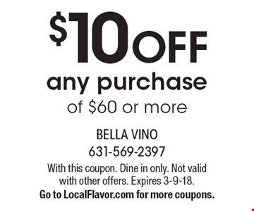 $10 OFF any purchase of $60 or more. With this coupon. Dine in only. Not valid with other offers. Expires 3-9-18. Go to LocalFlavor.com for more coupons.