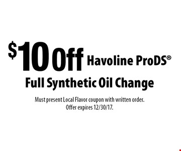 $10 Off Full Synthetic Oil Change Havoline ProDS. Must present Local Flavor coupon with written order. Offer expires 12/30/17.