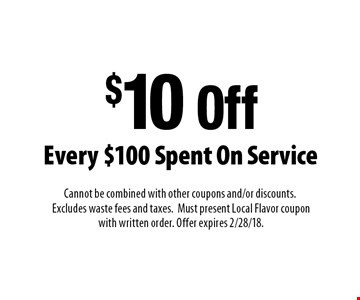 $10 Off Every $100 Spent On Service. Cannot be combined with other coupons and/or discounts. Excludes waste fees and taxes. Must present Local Flavor coupon with written order. Offer expires 2/28/18.