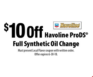 $10 Off Havoline ProDS Full Synthetic Oil Change. Must present Local Flavor coupon with written order. Offer expires 6-30-18.