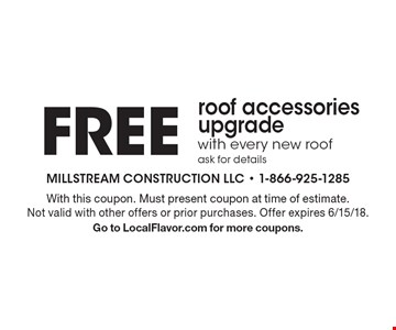 Free roof accessories upgrade with every new roof ask for details. With this coupon. Must present coupon at time of estimate. Not valid with other offers or prior purchases. Offer expires 6/15/18. Go to LocalFlavor.com for more coupons.