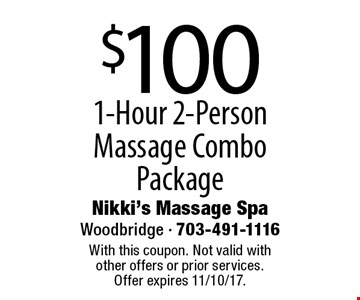 $100 1-Hour 2-Person Massage Combo Package. With this coupon. Not valid with other offers or prior services. Offer expires 11/10/17.