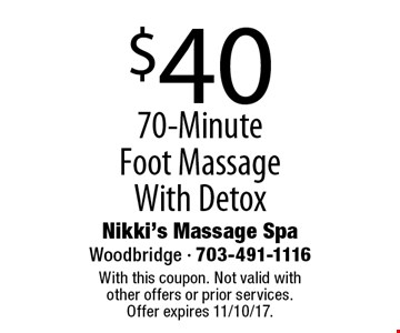 $40 70-Minute Foot Massage With Detox. With this coupon. Not valid with other offers or prior services. Offer expires 11/10/17.