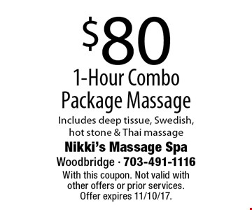 $80 1-Hour Combo Package Massage Includes deep tissue, Swedish, hot stone & Thai massage. With this coupon. Not valid with other offers or prior services. Offer expires 11/10/17.