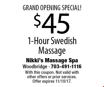 GRAND OPENING SPECIAL! $45 1-Hour Swedish Massage. With this coupon. Not valid with other offers or prior services. Offer expires 11/10/17.