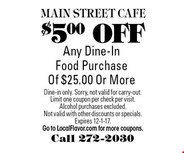 $5.00 OFF Any Dine-In Food Purchase Of $25.00 Or More. Dine-in only. Sorry, not valid for carry-out. Limit one coupon per check per visit. Alcohol purchases excluded.Not valid with other discounts or specials. Expires 12-1-17. Go to LocalFlavor.com for more coupons.