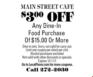 $3.00 OFF Any Dine-In Food Purchase Of $15.00 Or More. Dine-in only. Sorry, not valid for carry-out. Limit one coupon per check per visit. Alcohol purchases excluded.Not valid with other discounts or specials. Expires 12-1-17. Go to LocalFlavor.com for more coupons.