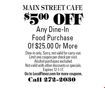 $5.00 OFF Any Dine-In Food Purchase Of $25.00 Or More. Dine-in only. Sorry, not valid for carry-out. Limit one coupon per check per visit. Alcohol purchases excluded. Not valid with other discounts or specials. Expires 12-1-17. Go to LocalFlavor.com for more coupons.