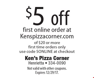 $5 off first online order at Kenspizzacorner.com of $20 or more first time orders only use code 5online at checkout. Not valid with other coupons. Expires 12/29/17.