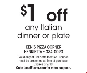 $1 off any Italian dinner or plate. Valid only at Henrietta location. Coupon must be presented at time of purchase. Expires 3/2/18. Go to LocalFlavor.com for more coupons.
