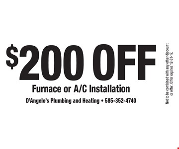 $200 Off Furnace or A/C Installation. Not to be combined with any other discount or offer. Offer expires 12-31-17.