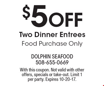 $5 Off Two Dinner Entrees. Food Purchase Only. With this coupon. Not valid with other offers, specials or take-out. Limit 1 per party. Expires 10-20-17.