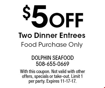 $5 Off Two Dinner Entrees, Food Purchase Only. With this coupon. Not valid with other offers, specials or take-out. Limit 1 per party. Expires 11-17-17.