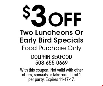 $3 Off Two Luncheons Or Early Bird Specials, Food Purchase Only. With this coupon. Not valid with other offers, specials or take-out. Limit 1 per party. Expires 11-17-17.