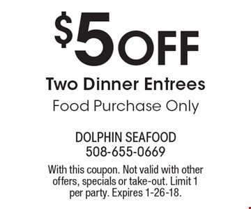 $5 Off Two Dinner Entrees Food Purchase Only. With this coupon. Not valid with other offers, specials or take-out. Limit 1 per party. Expires 1-26-18.