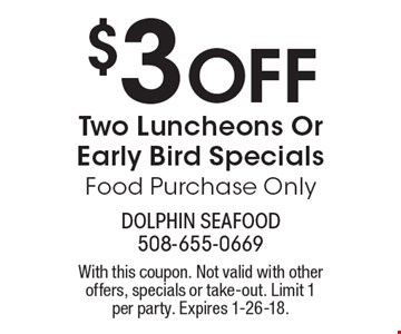 $3 Off Two Luncheons Or Early Bird Specials Food Purchase Only. With this coupon. Not valid with other offers, specials or take-out. Limit 1 per party. Expires 1-26-18.
