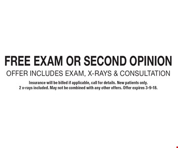 Free exam or second opinion Offer includes exam, x-rays & consultation. Insurance will be billed if applicable, call for details. New patients only. 2 x-rays included. May not be combined with any other offers. Offer expires 3-9-18.