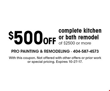 $500 Off complete kitchen or bath remodel of $2500 or more. With this coupon. Not offered with other offers or prior work or special pricing. Expires 10-27-17.