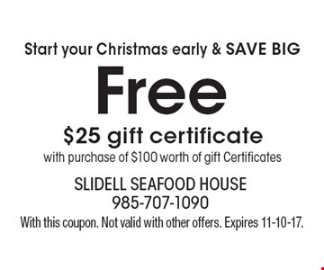 Start your Christmas early & SAVE BIG. Free $25 gift certificate with purchase of $100 worth of gift Certificates. With this coupon. Not valid with other offers. Expires 11-10-17.