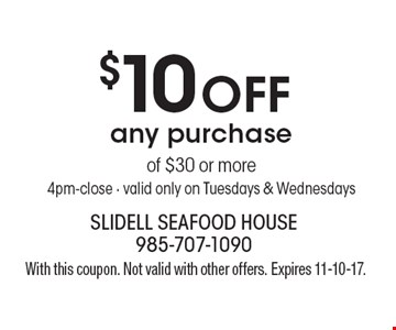 $10 off any purchase of $30 or more. 4pm-close. Valid only on Tuesdays & Wednesdays. With this coupon. Not valid with other offers. Expires 11-10-17.