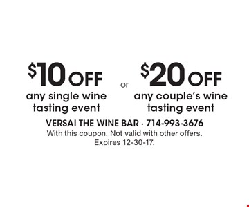 $10 Off any single wine tasting event. $20 Off any couple's wine tasting event. With this coupon. Not valid with other offers. Expires 12-30-17.