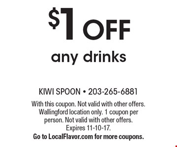 $1 off any drinks. With this coupon. Not valid with other offers. Wallingford location only. 1 coupon per person. Not valid with other offers. Expires 11-10-17. Go to LocalFlavor.com for more coupons.