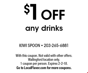 $1 OFF any drinks. With this coupon. Not valid with other offers. Wallingford location only. 1 coupon per person. Expires 2-2-18.Go to LocalFlavor.com for more coupons.