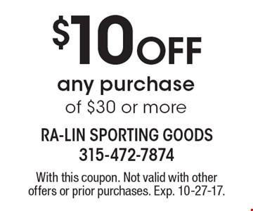 $10 Off any purchase of $30 or more. With this coupon. Not valid with other offers or prior purchases. Exp. 10-27-17.