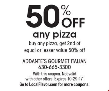 50% OFF any pizza buy any pizza, get 2nd of equal or lesser value 50% off. With this coupon. Not valid with other offers. Expires 10-29-17. Go to LocalFlavor.com for more coupons.