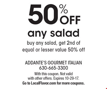 50% OFF any salad buy any salad, get 2nd of equal or lesser value 50% off. With this coupon. Not valid with other offers. Expires 10-29-17. Go to LocalFlavor.com for more coupons.